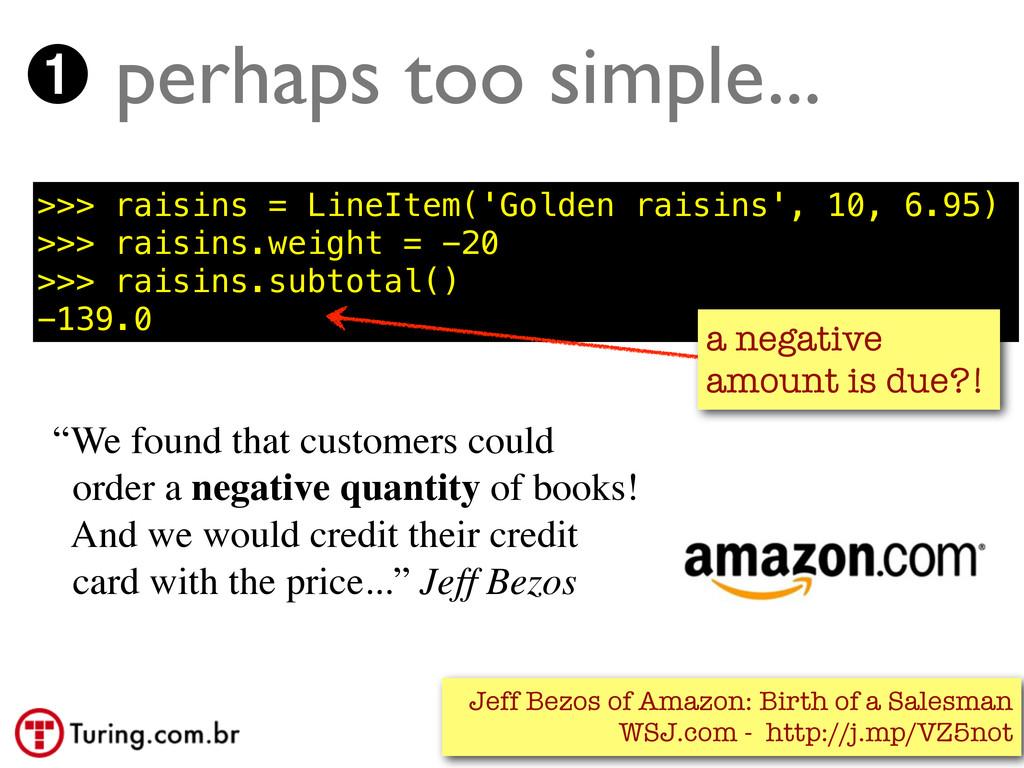 ➊ perhaps too simple... >>> raisins = LineItem(...