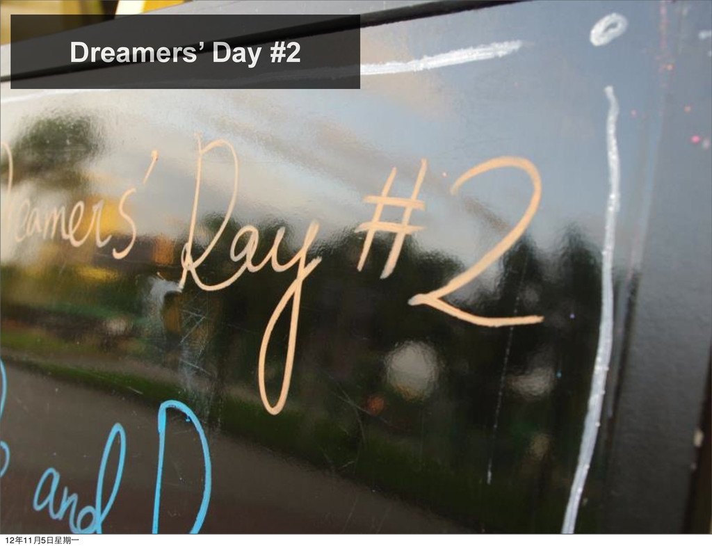 www.dreamersday.tw Dreamers' Day #2 12年11月5⽇日星期...