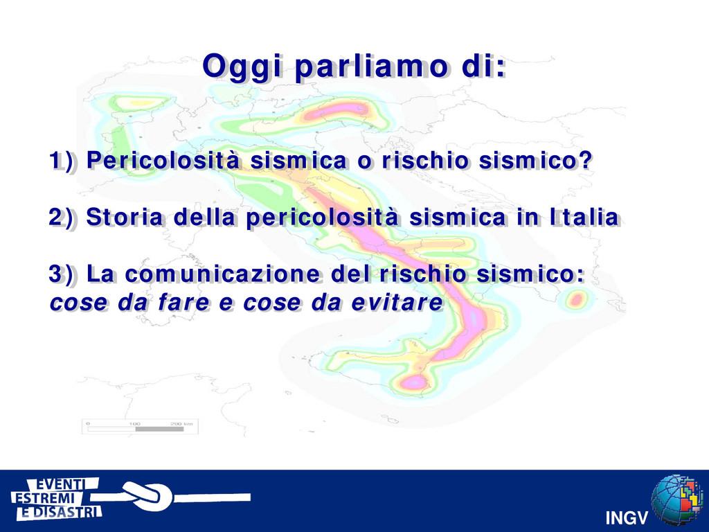 INGV 1) Pericolosità sismica o rischio sismico?...