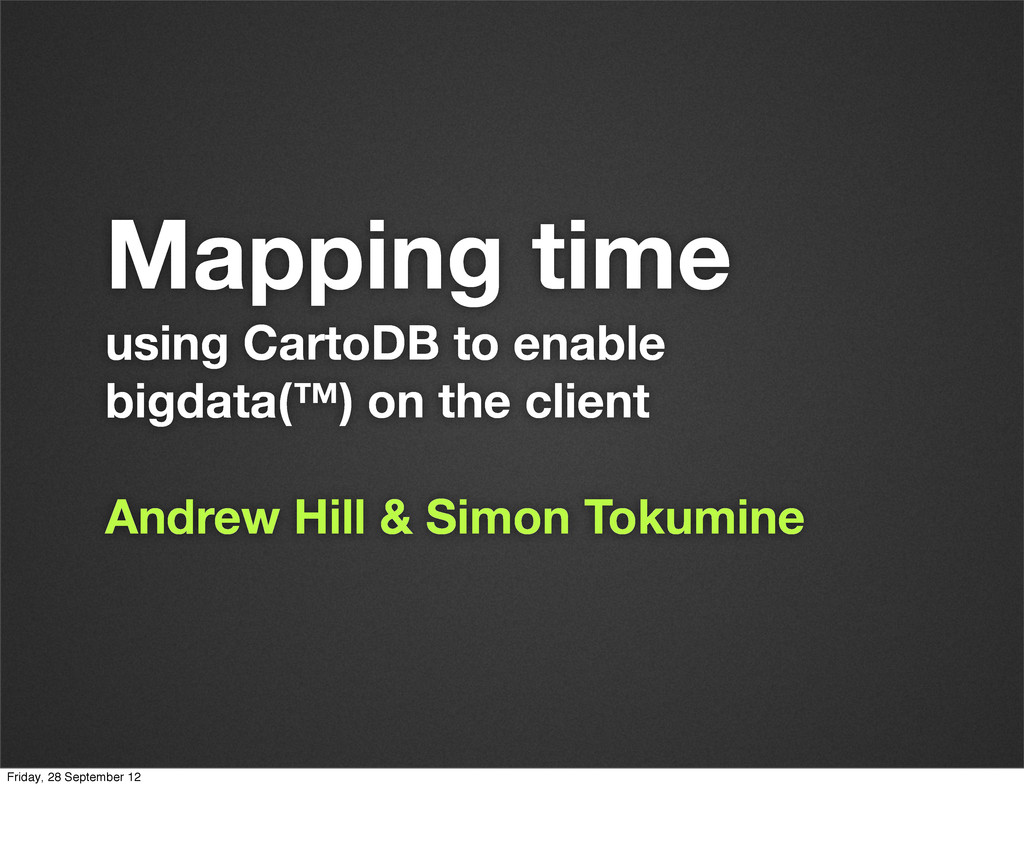 Mapping time using CartoDB to enable bigdata(™)...
