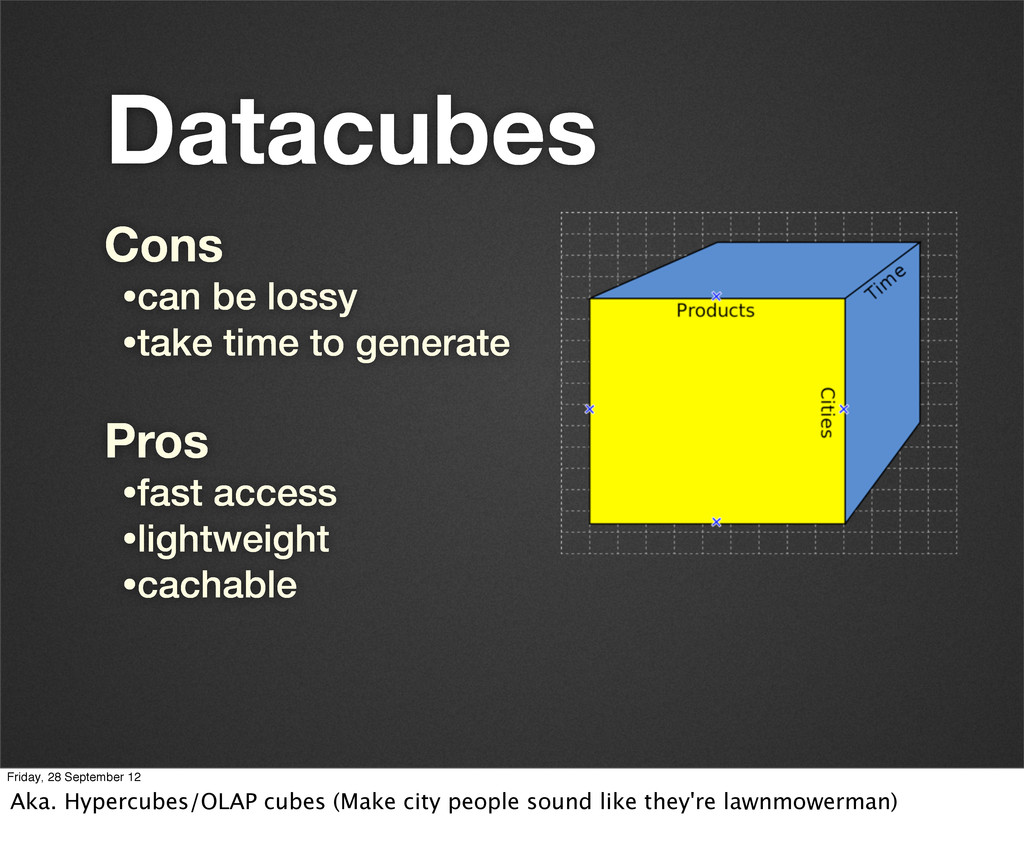 Datacubes Cons •can be lossy •take time to gene...
