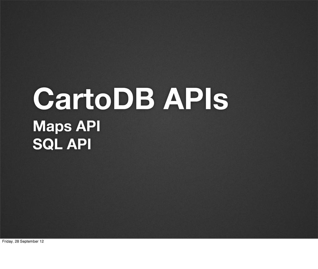 CartoDB APIs Maps API SQL API Friday, 28 Septem...