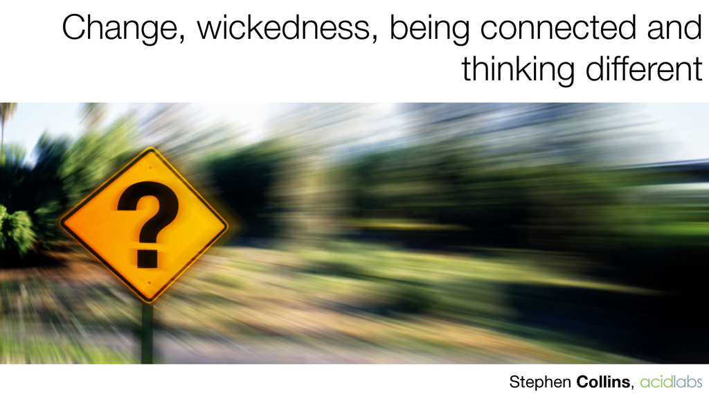 Change, wickedness, being connected and thinkin...