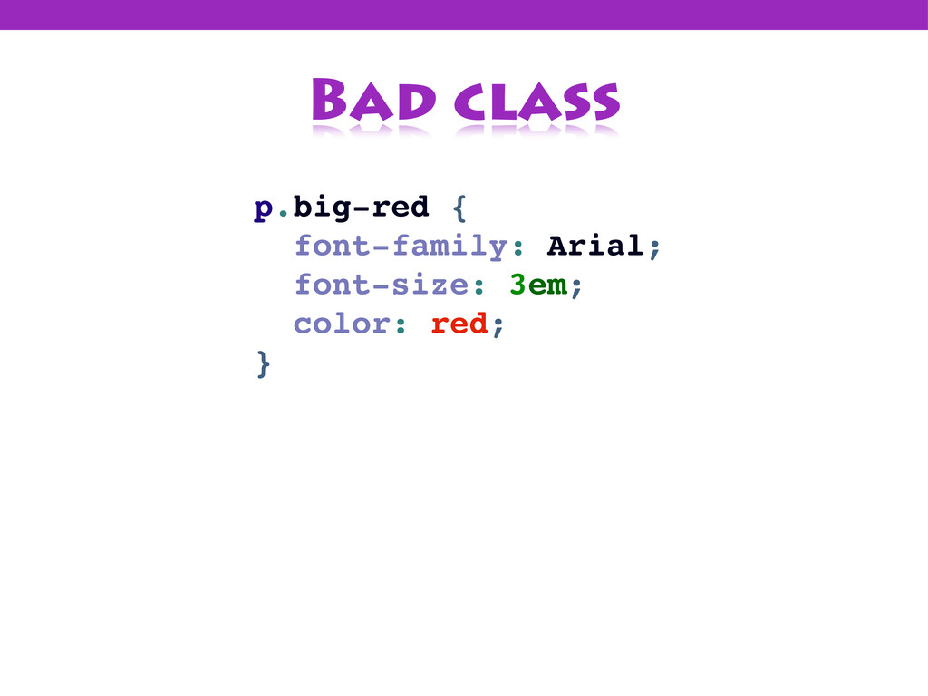 Bad class p.big-red { font-family: Arial; font-...