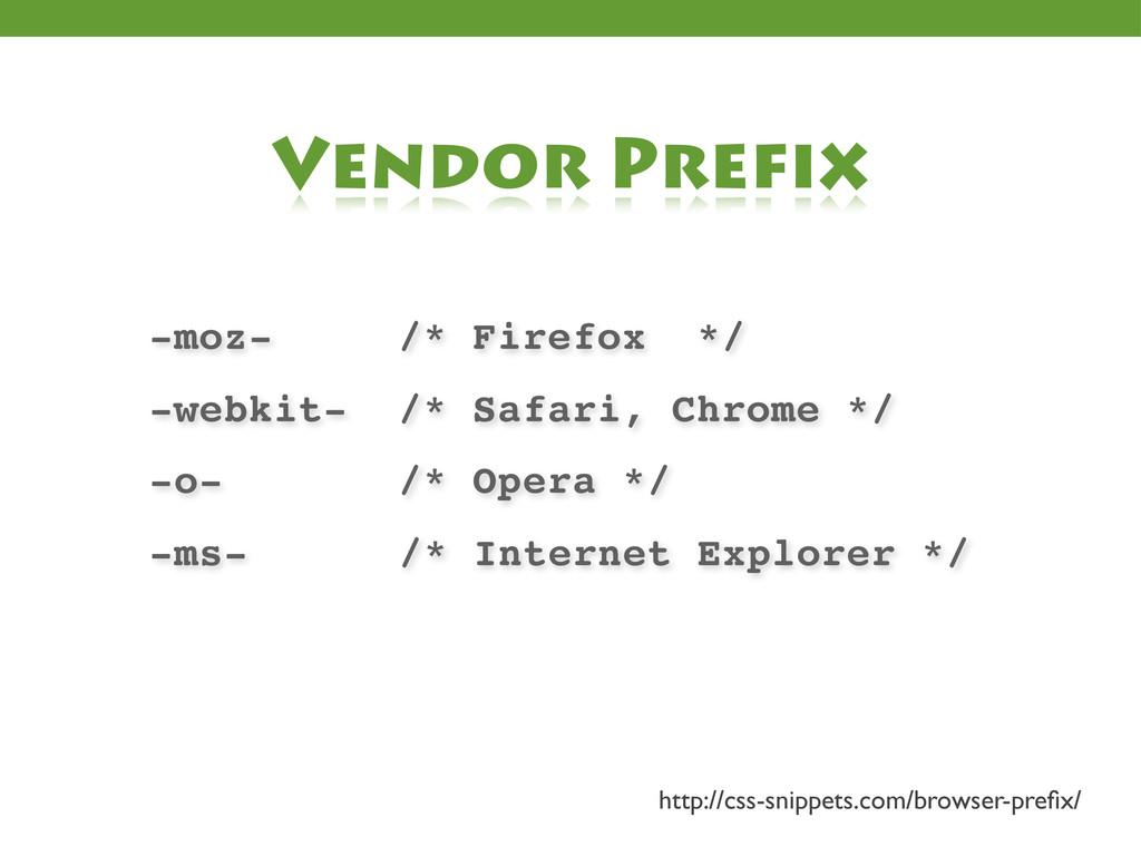 -moz- /* Firefox */ -webkit- /* Safari, Chrome ...