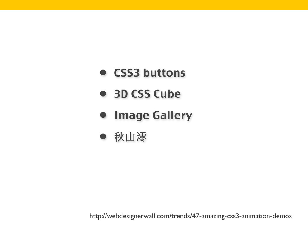 • CSS3 buttons • 3D CSS Cube • Image Gallery • ...