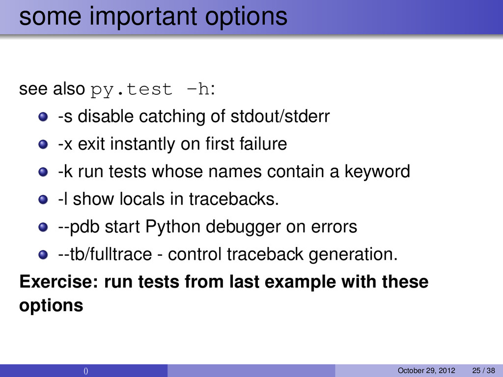 some important options see also py.test -h: -s ...