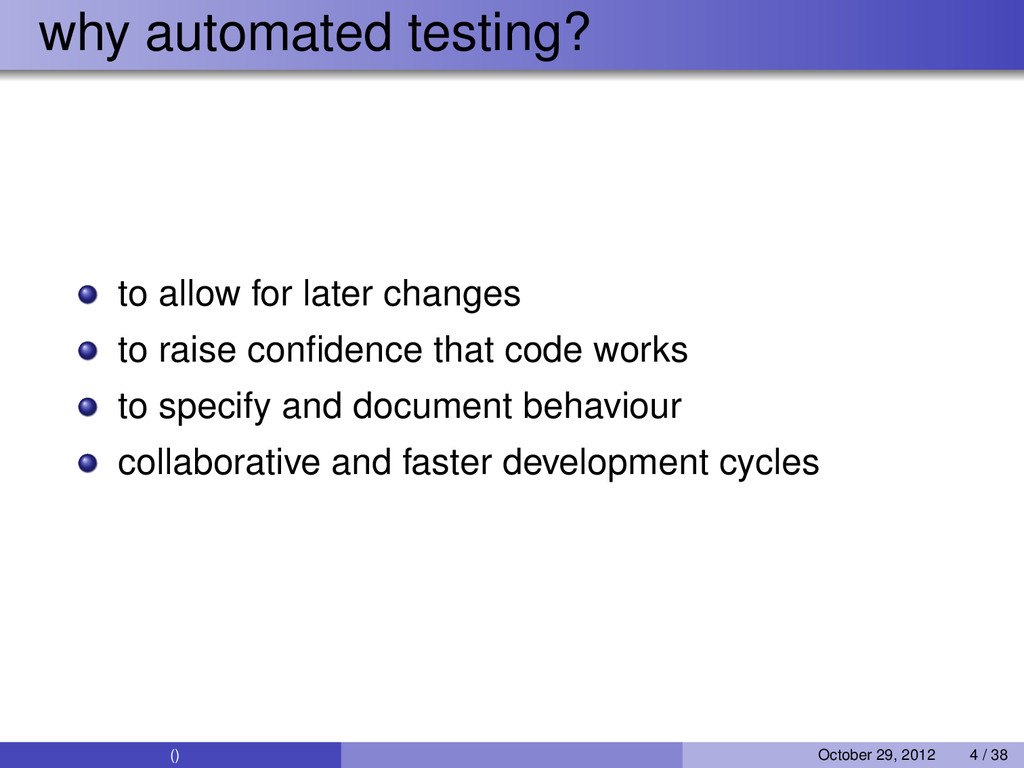 why automated testing? to allow for later chang...