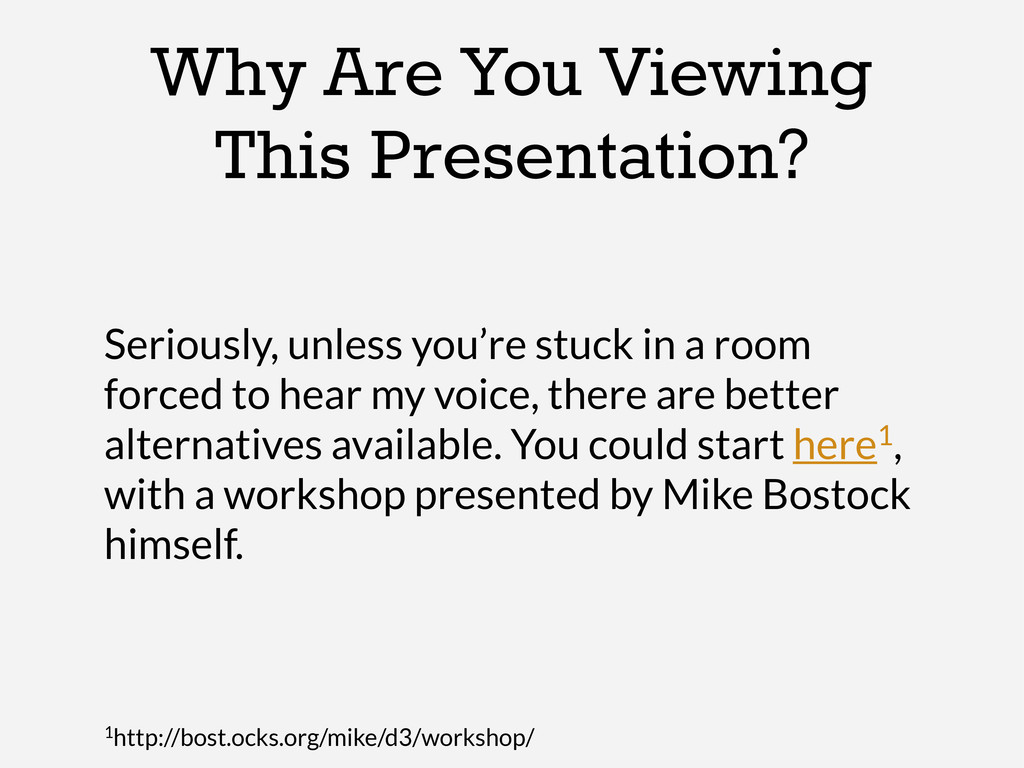 Why Are You Viewing This Presentation? Seriousl...