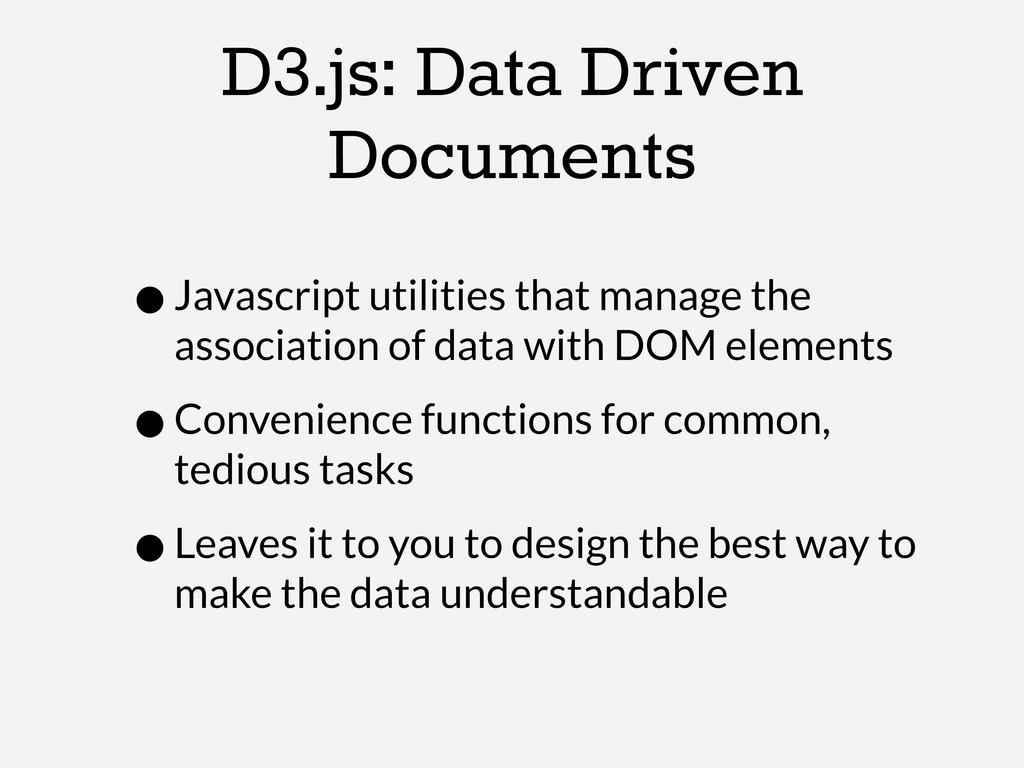D3.js: Data Driven Documents •Javascript utilit...