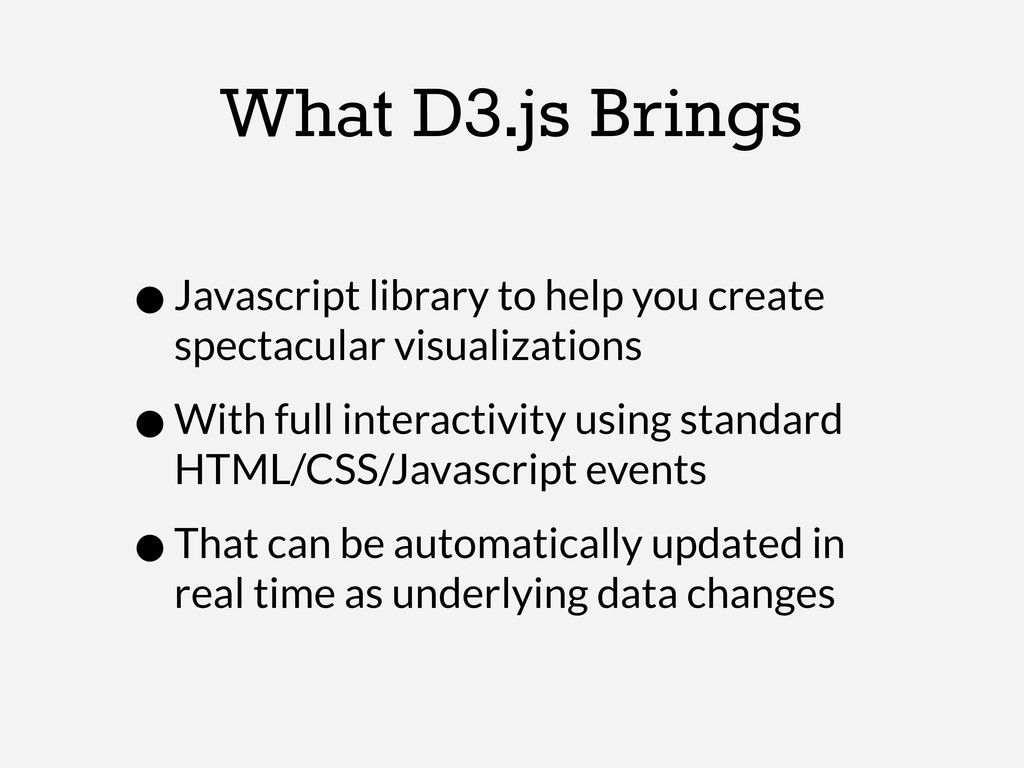 What D3.js Brings •Javascript library to help y...