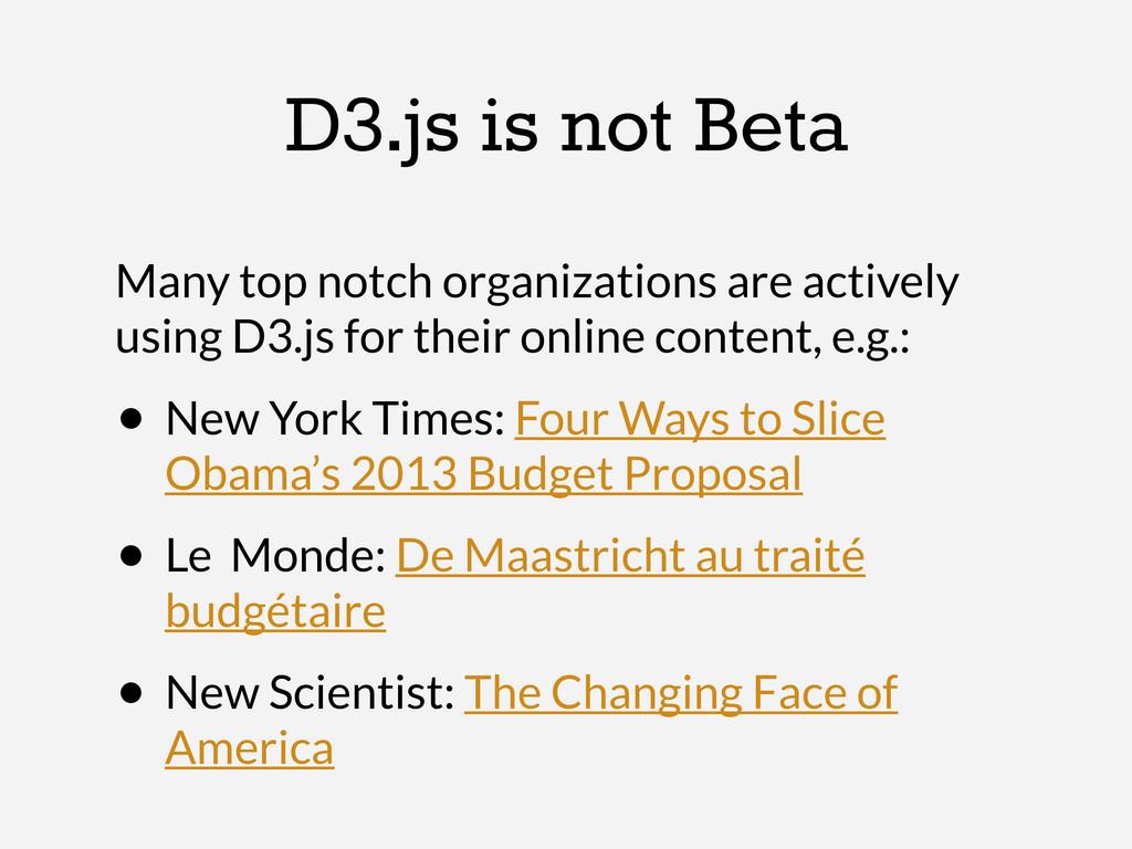 D3.js is not Beta Many top notch organizations ...