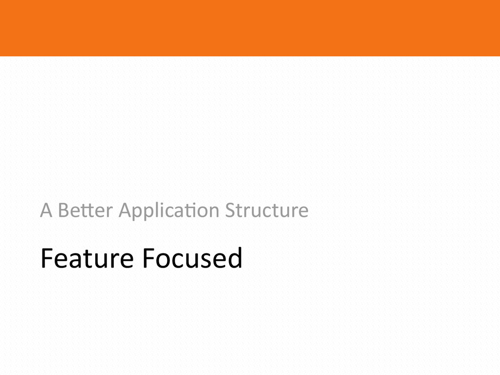 Feature Focused A Be.er Applica2on ...