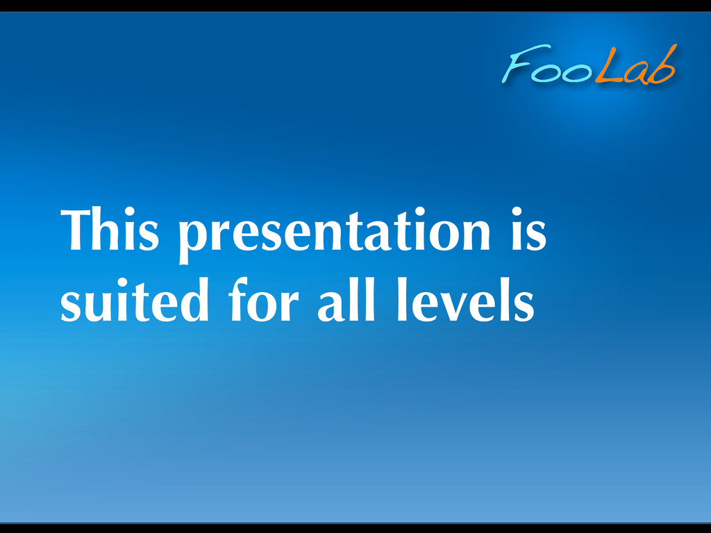 FooLab This presentation is suited for all leve...