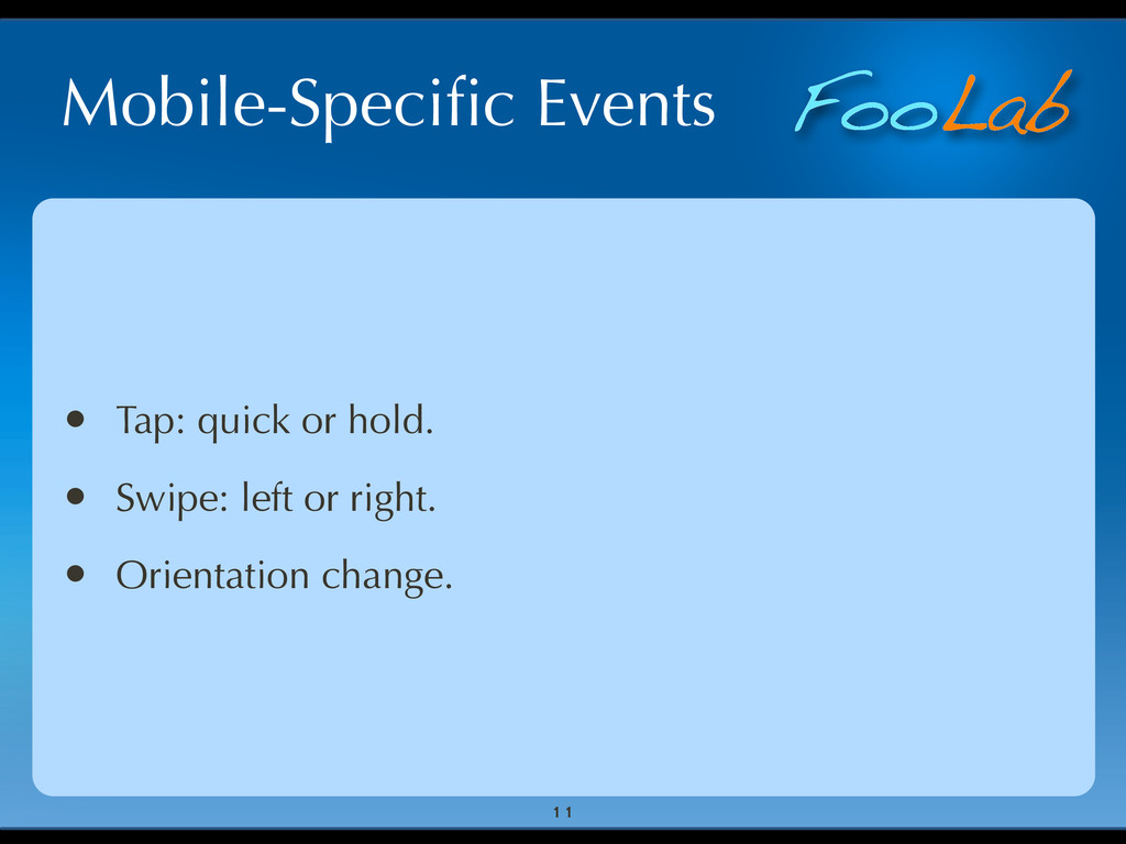 FooLab Mobile-Specific Events 11 • Tap: quick or...