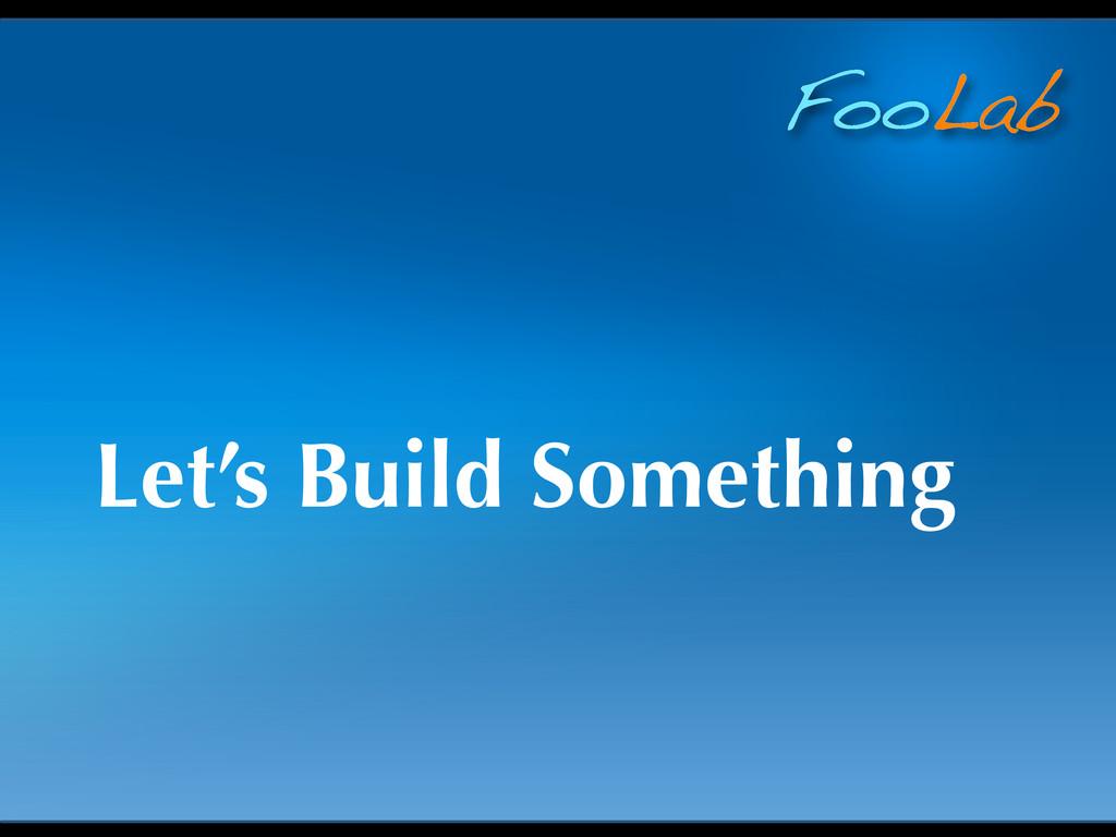 FooLab Let's Build Something