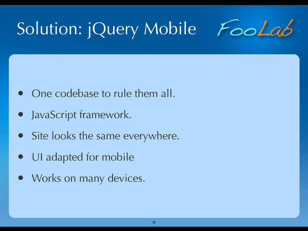 FooLab Solution: jQuery Mobile • One codebase t...