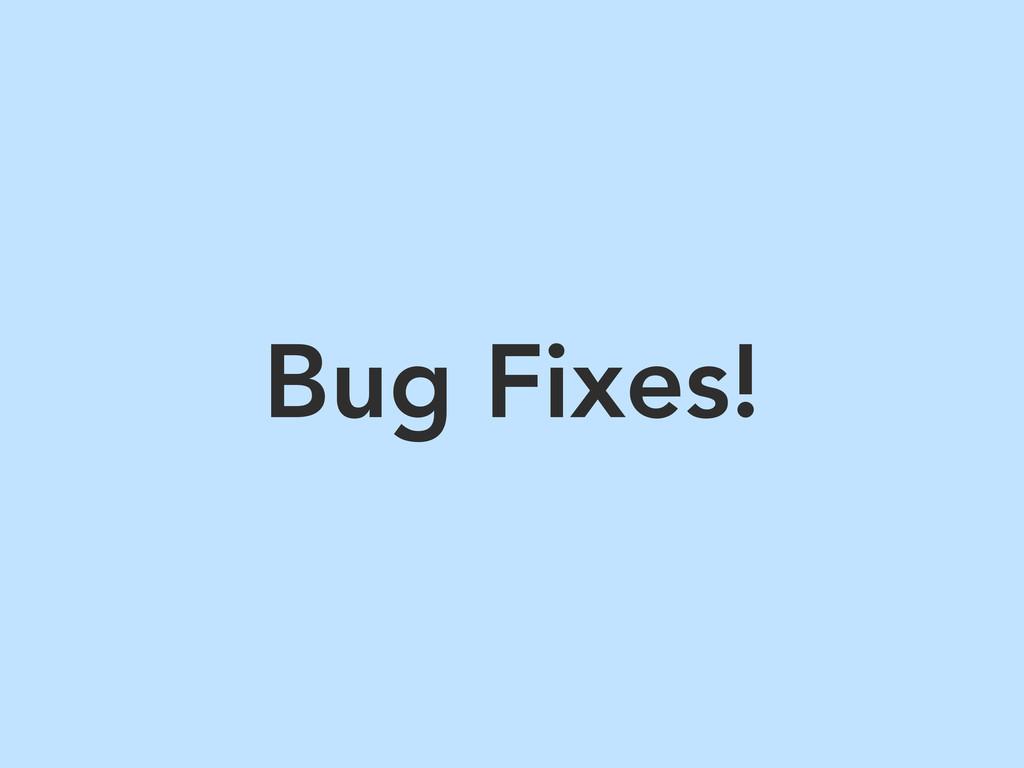 Bug Fixes!