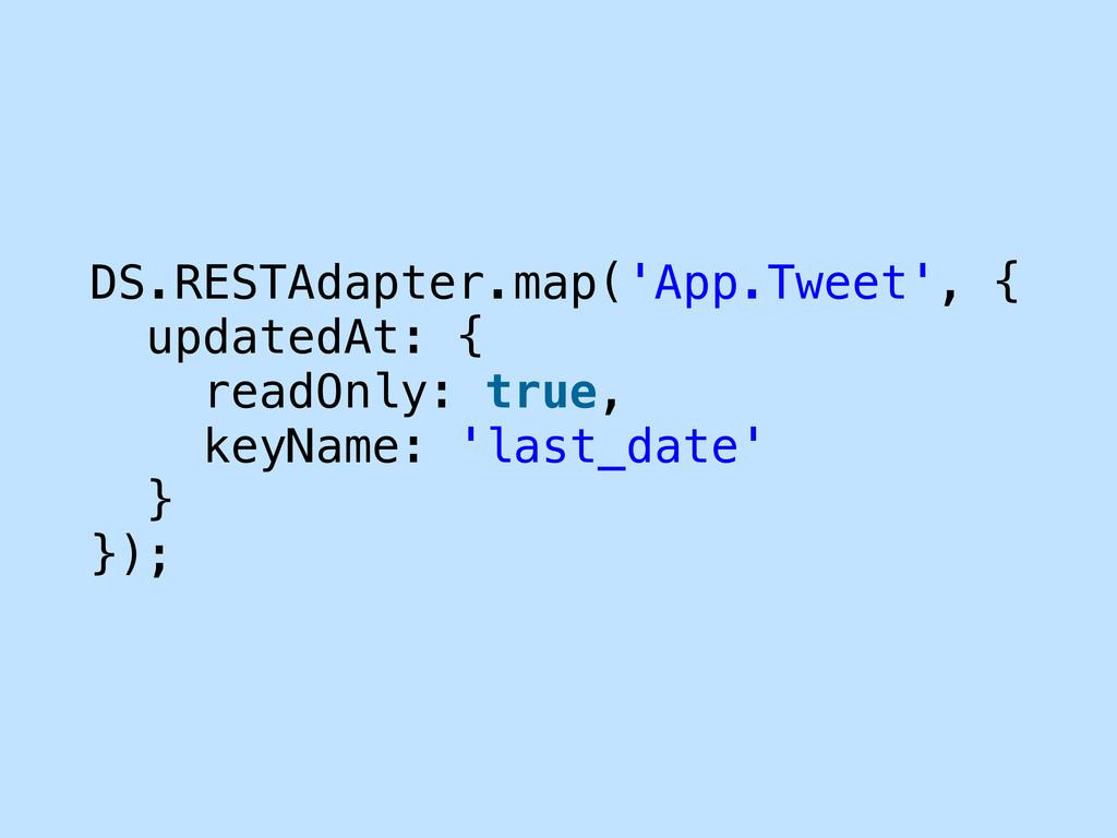 DS.RESTAdapter.map('App.Tweet', { updatedAt: { ...