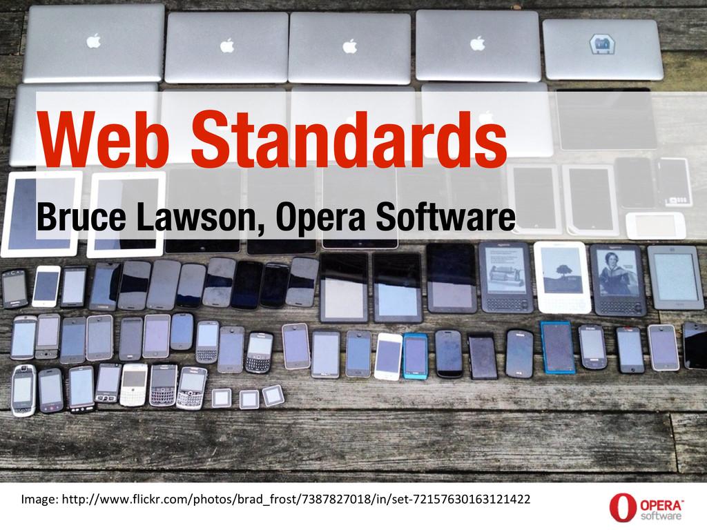 10/31/12 Web Standards Bruce Lawson, Opera Soft...