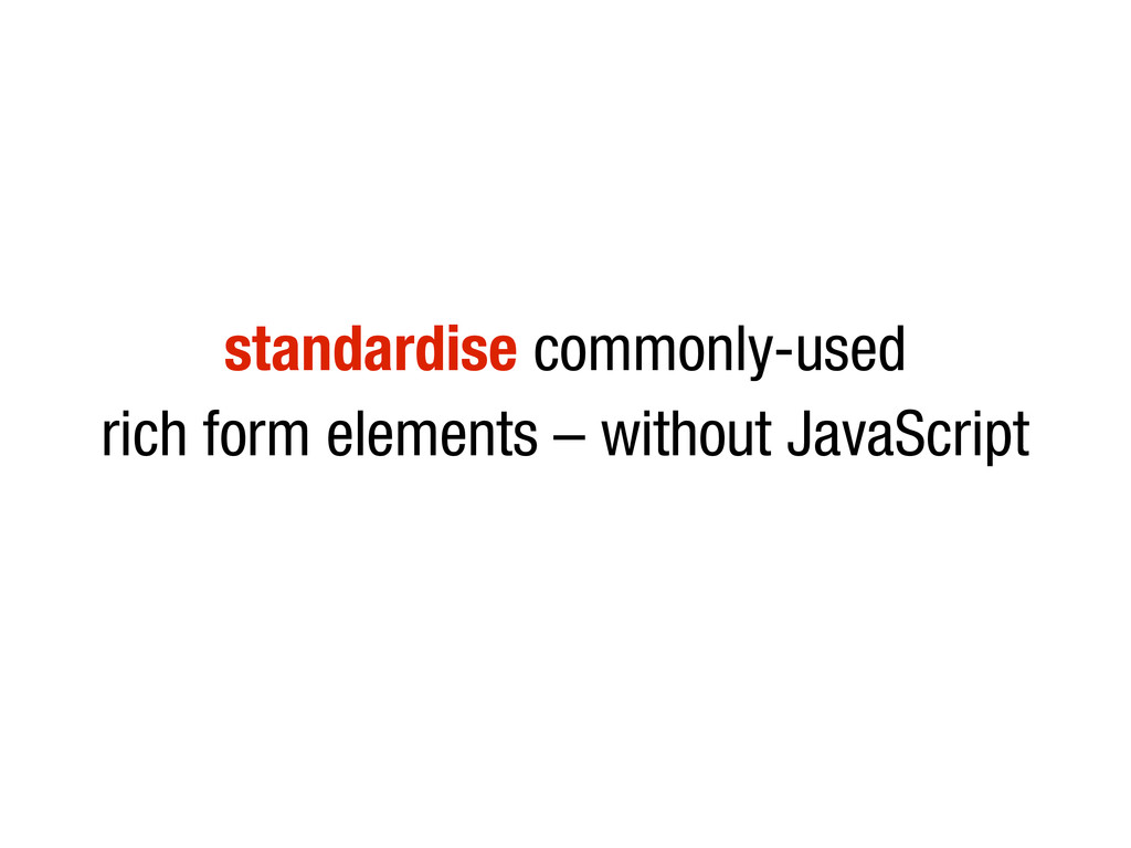 10/31/12 standardise commonly-used rich form el...