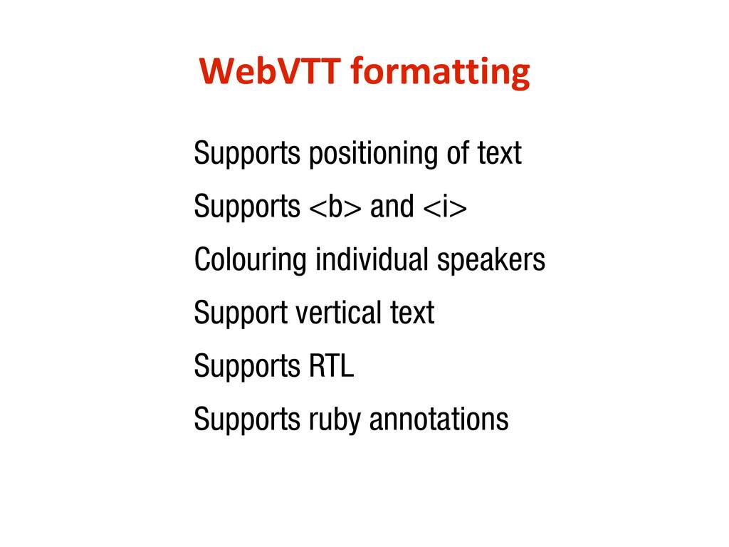 WebVTT formatting •Supports positioning of text...