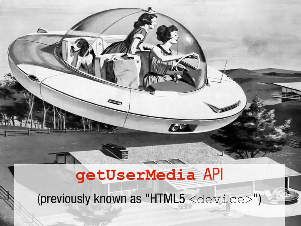 10/31/12 getUserMedia API (previously known as ...