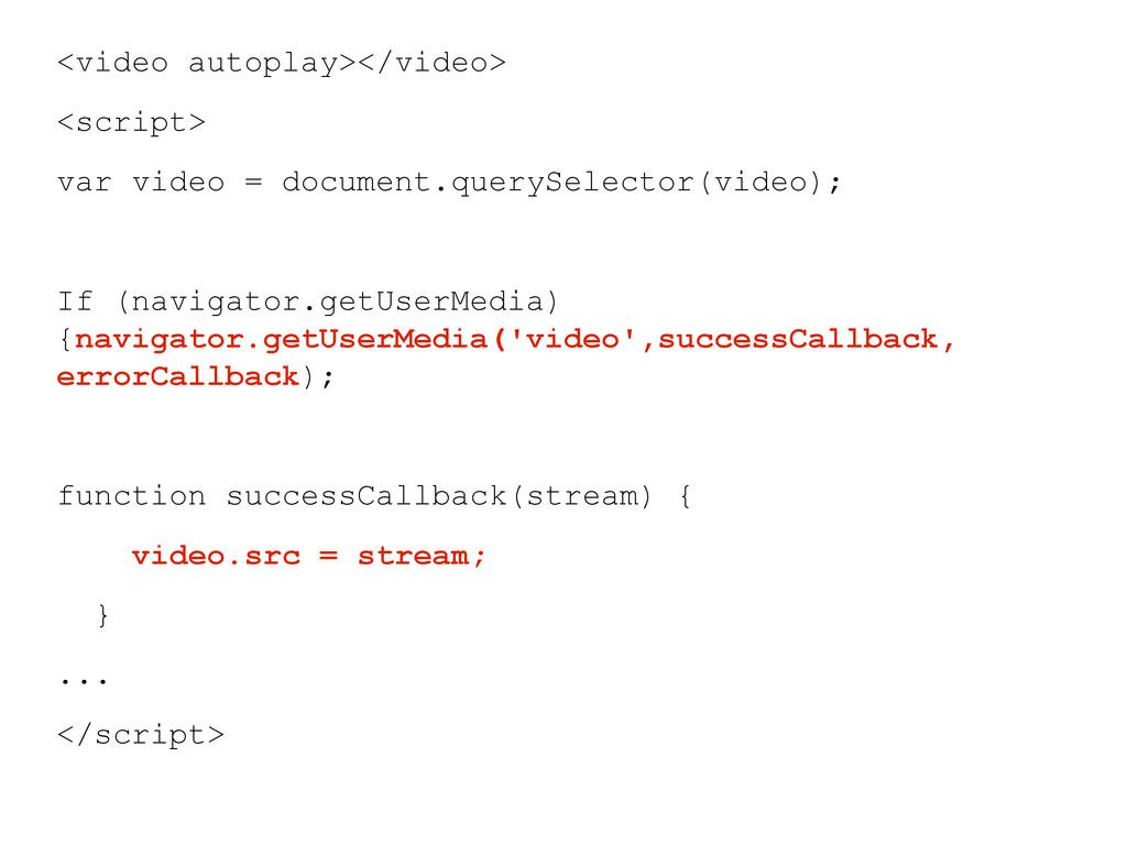 <video autoplay></video> <script> var video = d...