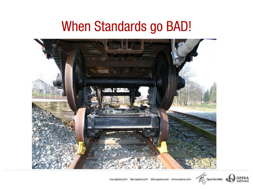 When Standards go BAD!