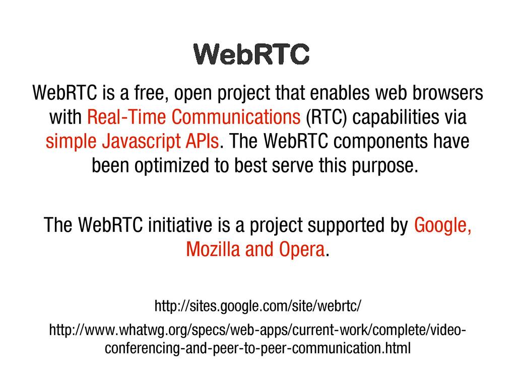 10/31/12 WebRTC is a free, open project that en...