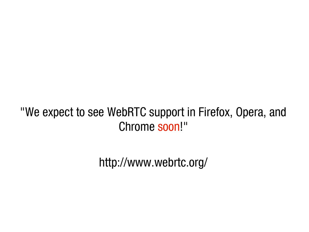 """10/31/12 """"We expect to see WebRTC support in Fi..."""