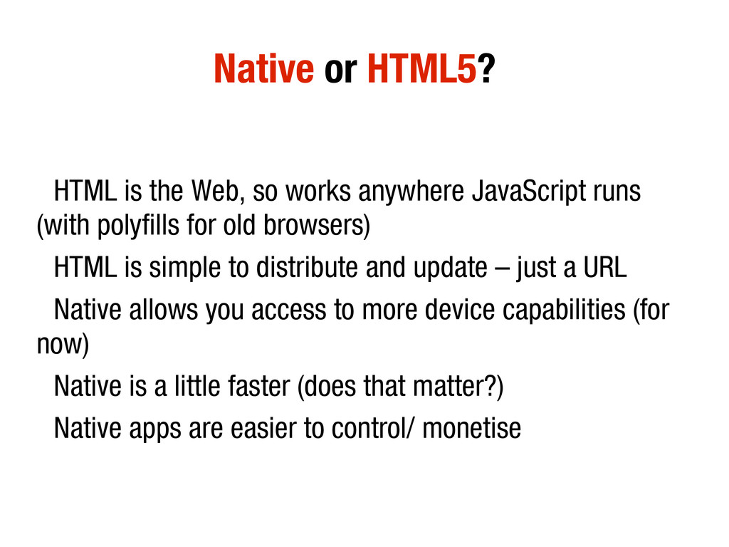10/31/12 Native or HTML5?? • HTML is the Web, s...