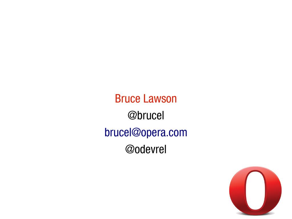 10/31/12 Bruce Lawson @brucel brucel@opera.com ...
