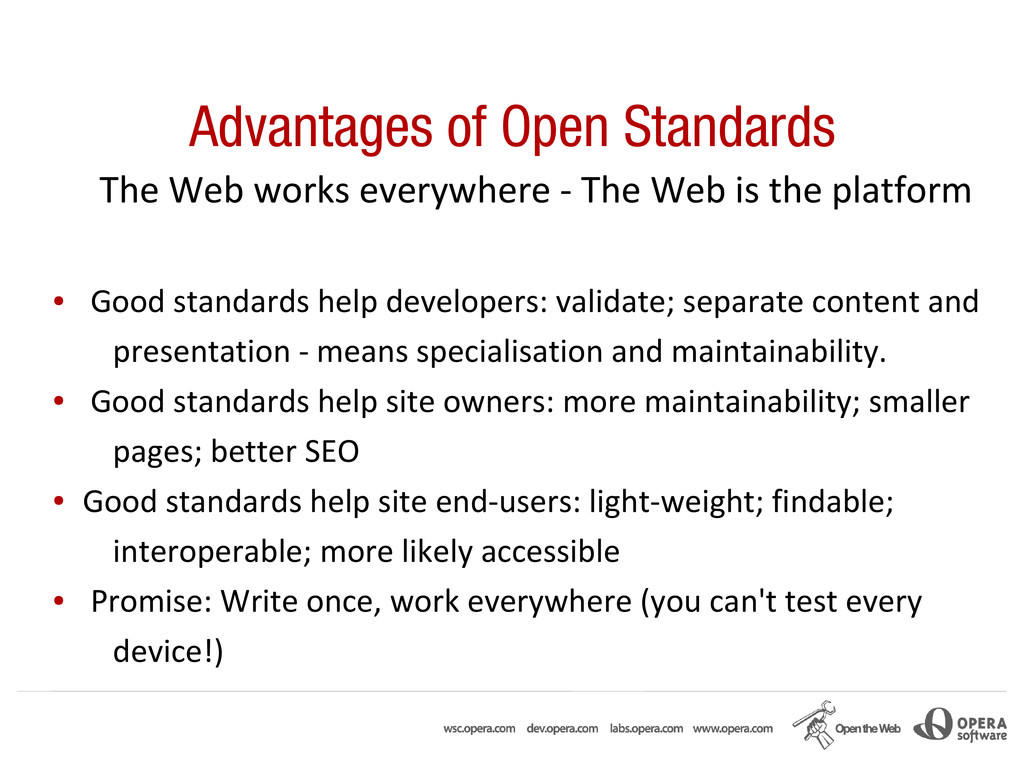 Advantages of Open Standards The Web works ever...