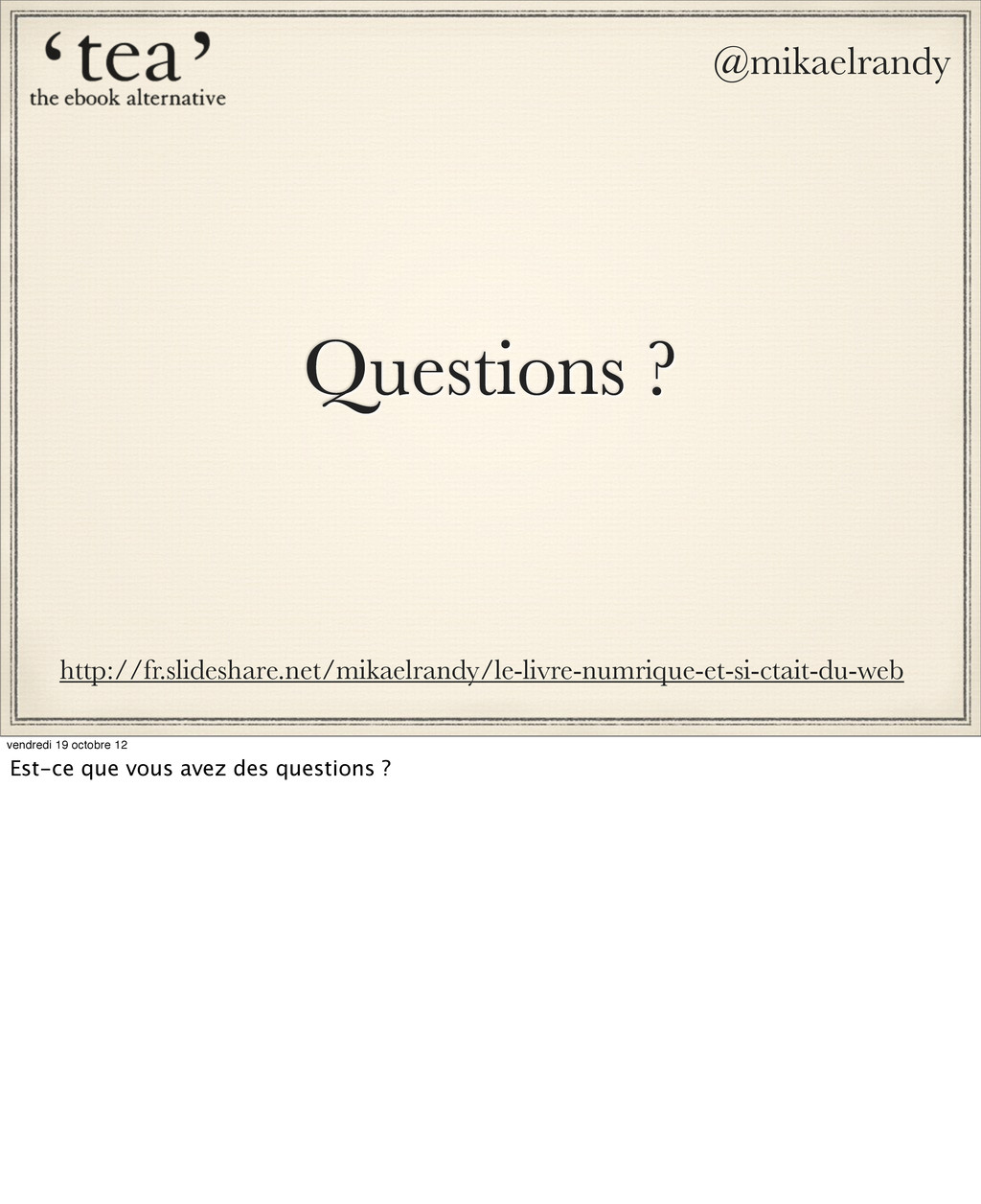 Questions ? @mikaelrandy http://fr.slideshare.n...