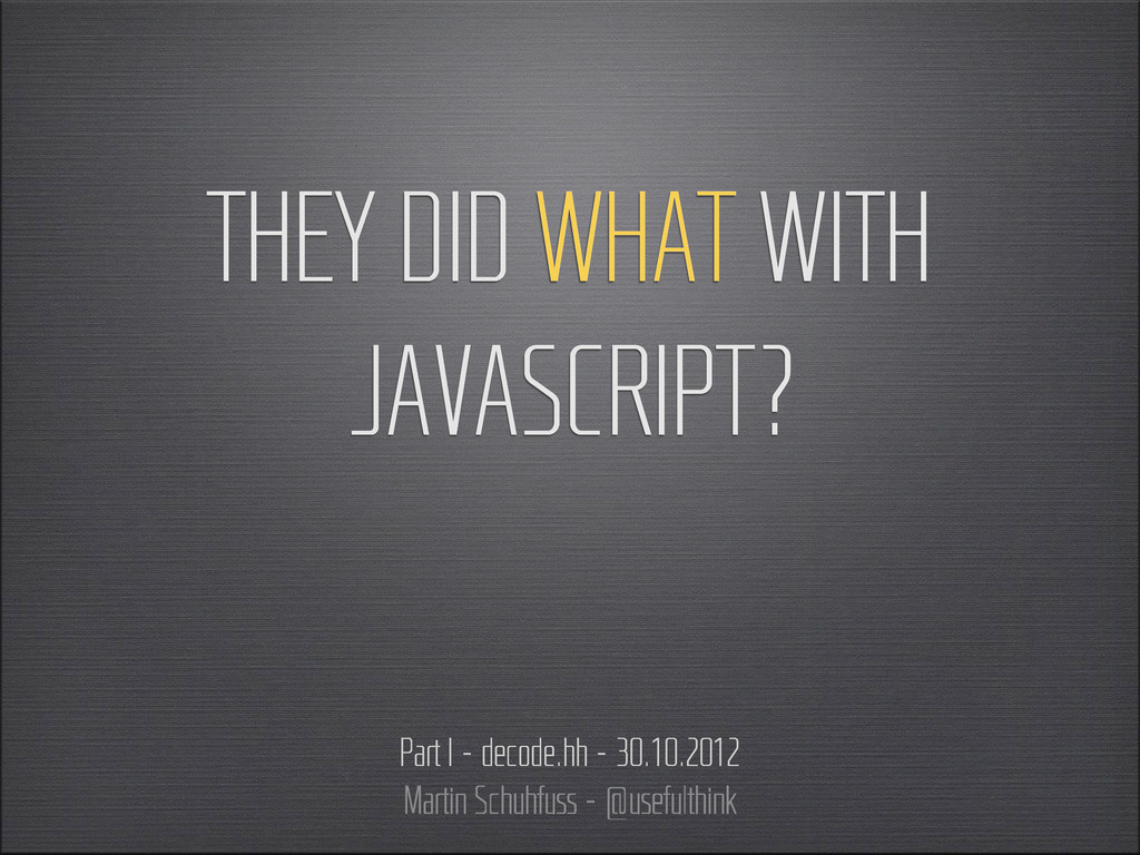 THEY DID WHAT WITH JAVASCRIPT? Part I – decode....