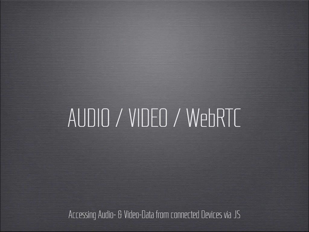AUDIO / VIDEO / WebRTC Accessing Audio- & Video...