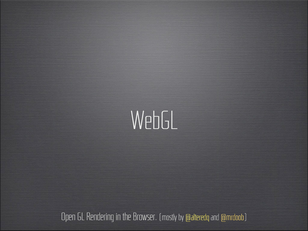 WebGL Open GL Rendering in the Browser. (mostly...