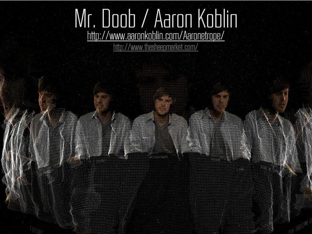 http://www.aaronkoblin.com/Aaronetrope/ Mr. Doo...