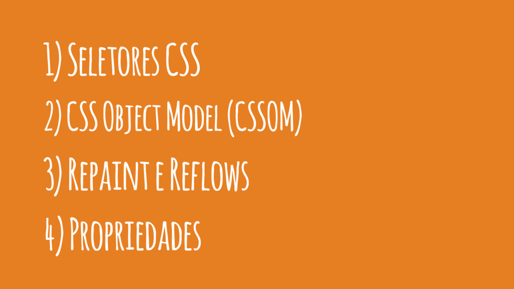 1) Seletores CSS 2) CSS Object Model (CSSOM) 3)...
