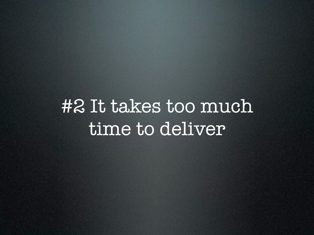 #2 It takes too much time to deliver