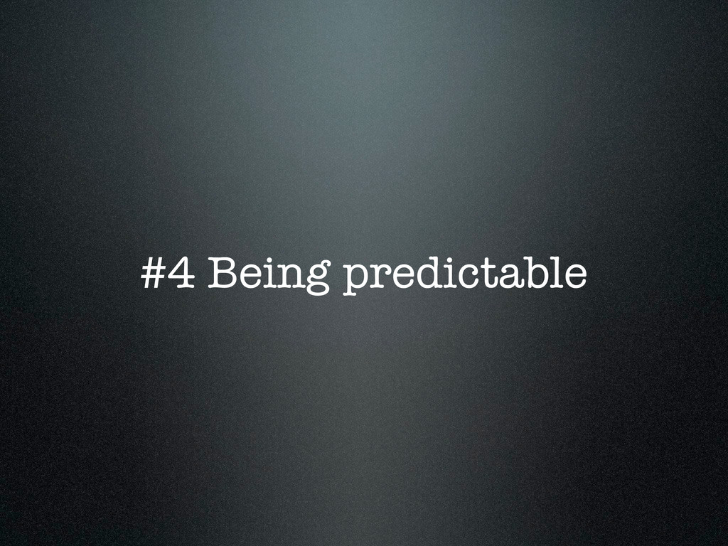 #4 Being predictable