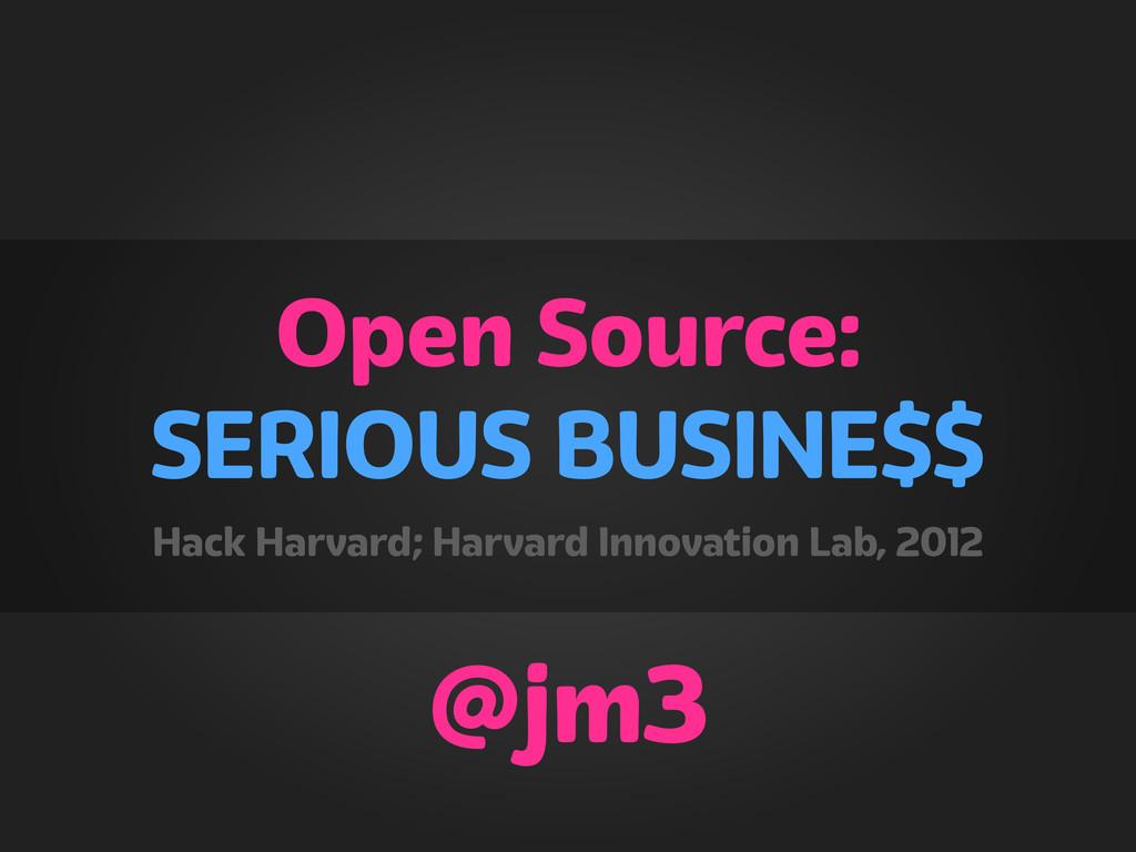 OPEN SOURCE IS BIG BUSINE$$ @jm3