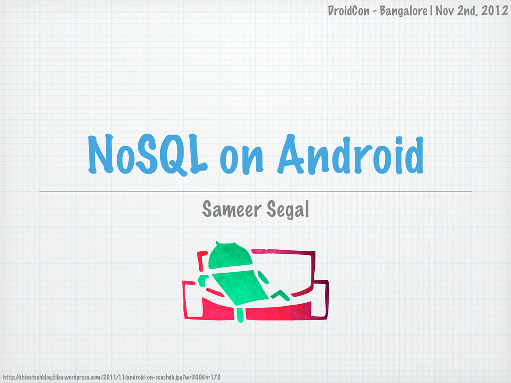 NoSQL on Android Sameer Segal http:/ /shinetech...
