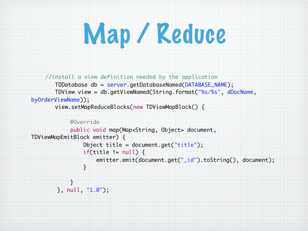 Map / Reduce //install a view definition needed...