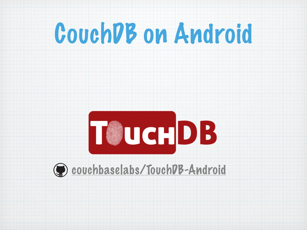 CouchDB on Android couchbaselabs/TouchDB-Android