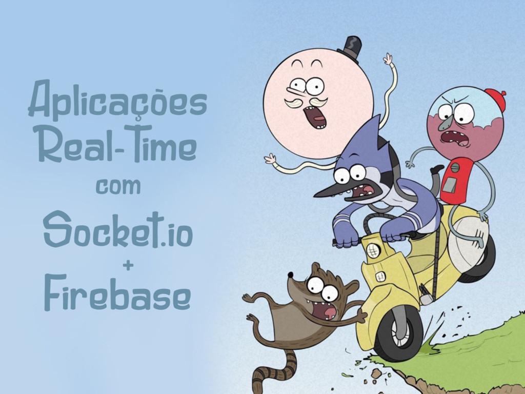 Aplicações Real-Time Socket.io Firebase com +