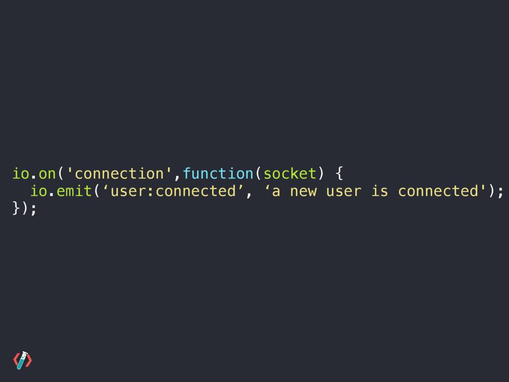 io.on('connection',function(socket) { io.emit('...