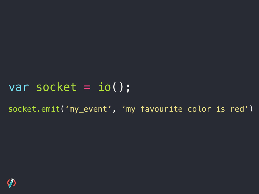socket.emit('my_event', 'my favourite color is ...