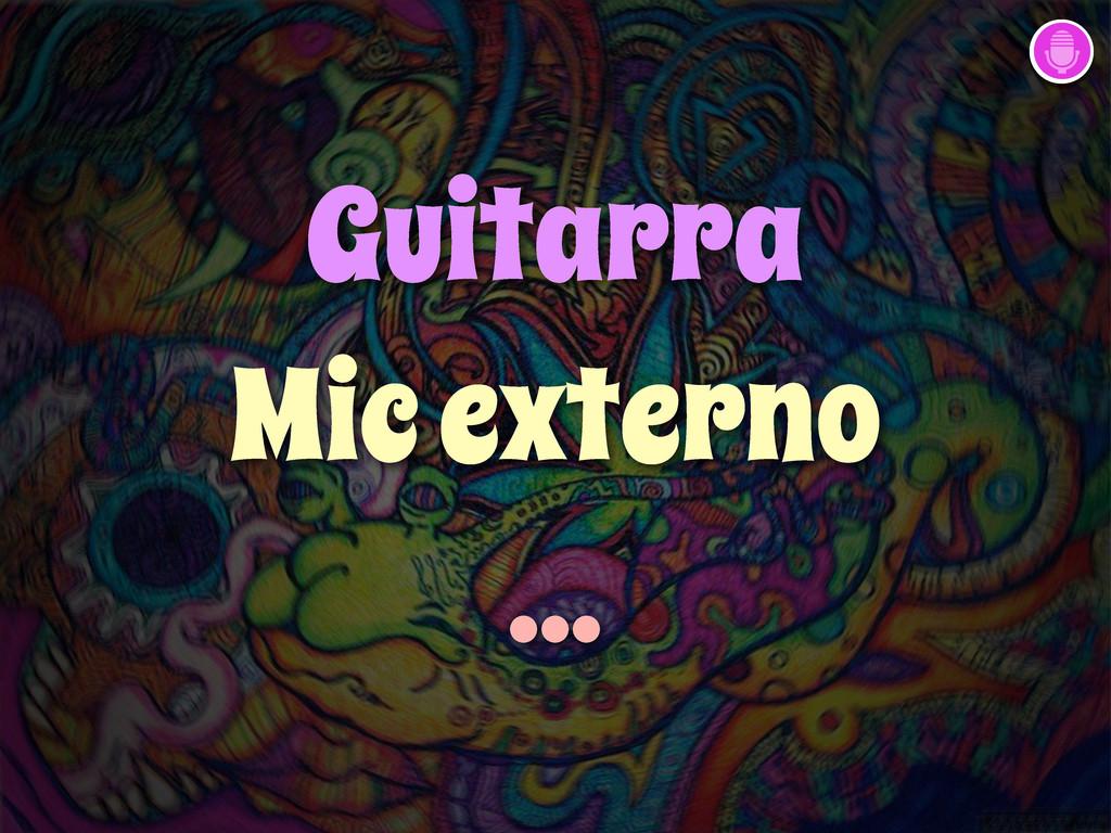 Guitarra Mic externo ...